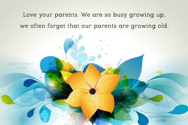 Family Quote: Love your parents. We are so busy...