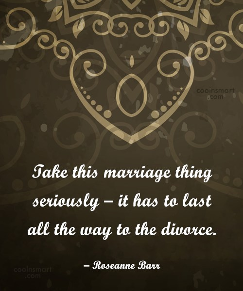 Divorce Quote: Take this marriage thing seriously – it...