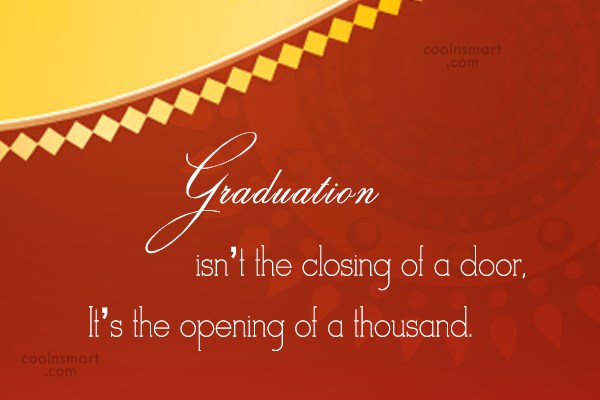 Graduation Quote: Graduation isn't the closing of a door,...