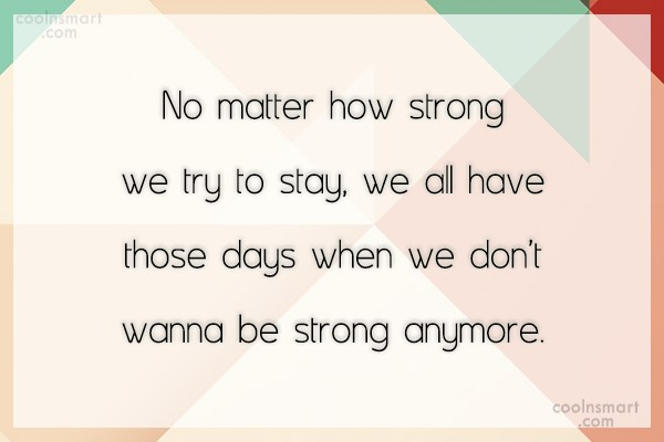 Giving Up Quote: No matter how strong we try to...