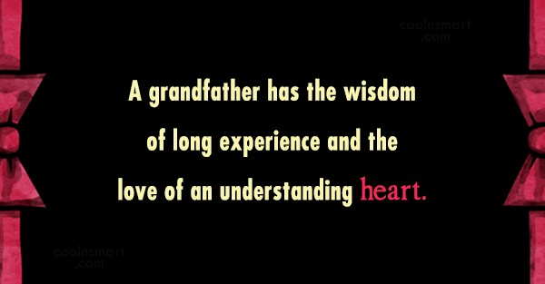 Grandfather Quote: A grandfather has the wisdom of long...