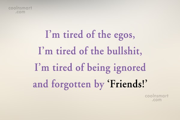 Ego Quote: I'm tired of the egos, I'm tired...