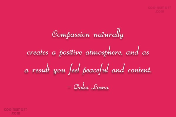Compassion Quote: Compassion naturally creates a positive atmosphere, and...
