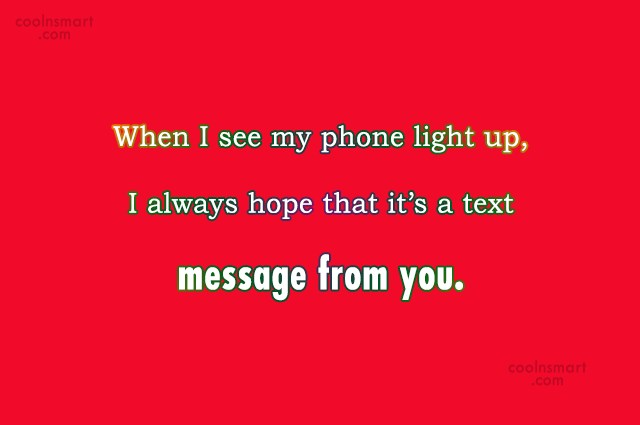 Crush Quote: When I see my phone light up,...