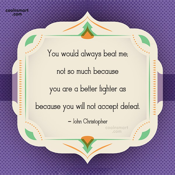 Defeat Quote: You would always beat me; not so...