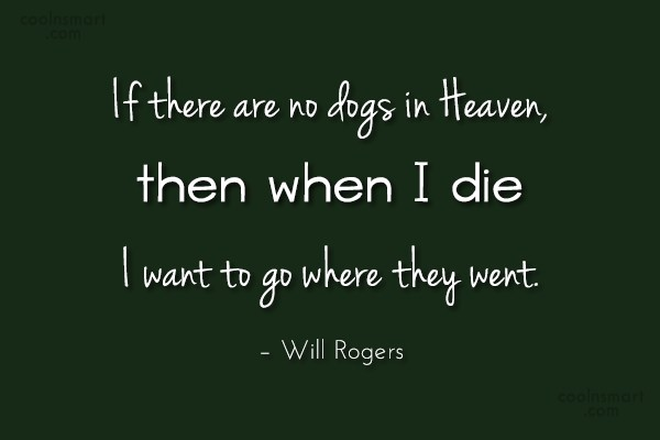 Dogs Quote: If there are no dogs in Heaven,...