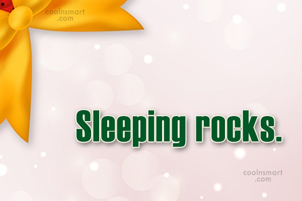 Sleep Quote: Sleeping rocks.