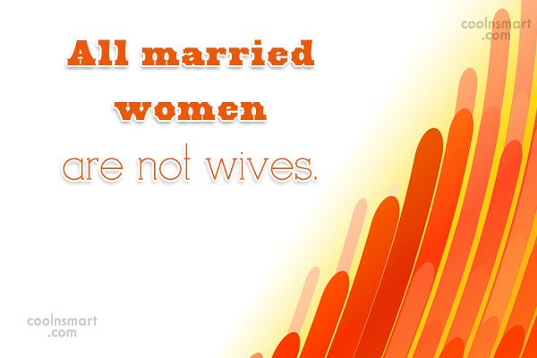 Wife Quote: All married women are not wives.