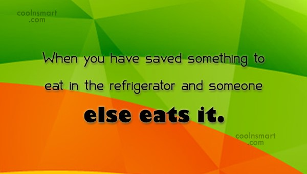 Funny Frustrating Moments Quote: When you have saved something to eat...