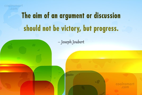 Progress Quote: The aim of an argument or discussion...