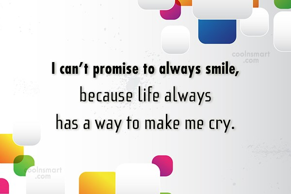 Crying Quote: I can't promise to always smile, because...