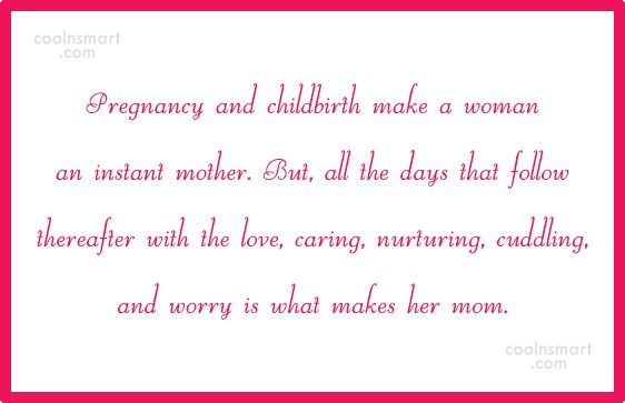 Mother Quote: Pregnancy and childbirth make a woman an...