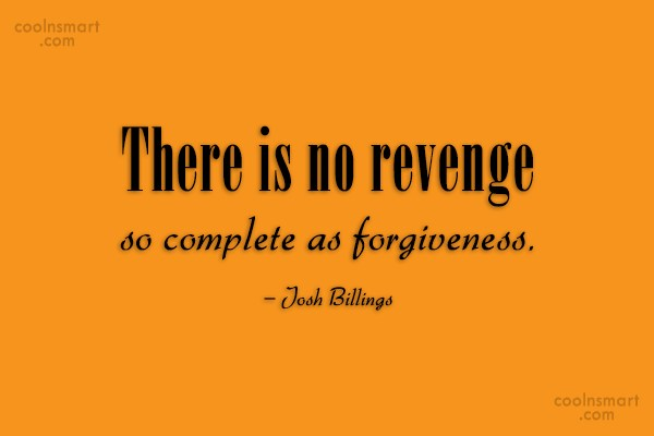 Quote: There is no revenge so complete as...