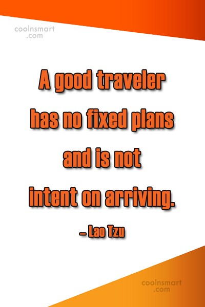 Travel Quote: A good traveler has no fixed plans...