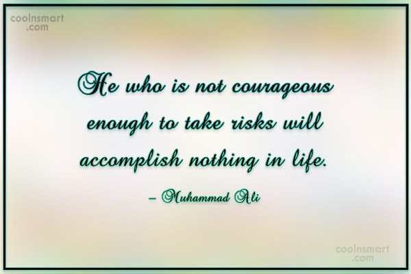 Courage Quote: He who is not courageous enough to...
