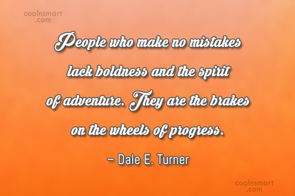 Boldness Quote: People who make no mistakes lack boldness...