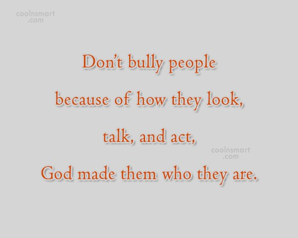 Bullying Quote: Don't bully people because of how they...