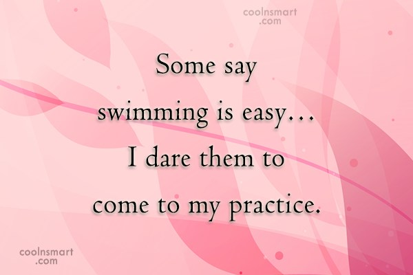 Swimming Quote: Some say swimming is easy…I dare them...