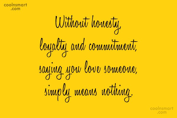 Commitment Quote: Without honesty, loyalty and commitment, saying you...