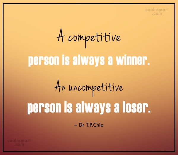 Competition Quote: A competitive person is always a winner....