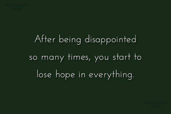 Disappointment Quote: After being disappointed so many times, you...