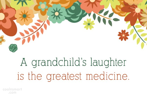 Grandchildren Quote: A grandchild's laughter is the greatest medicine.