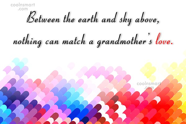 Grandmother Quote: Between the earth and sky above, nothing...
