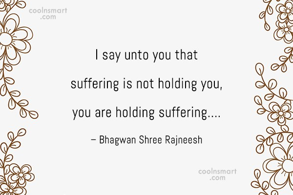 Holding On Quote: I say unto you that suffering is...