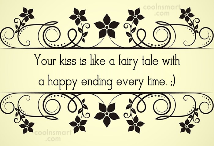 Kiss Quote: Your kiss is like a fairy tale...