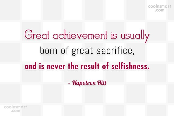 Sacrifice Quote: Great achievement is usually born of great...
