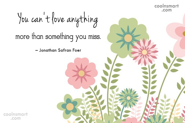 Quote: You can't love anything more than something...