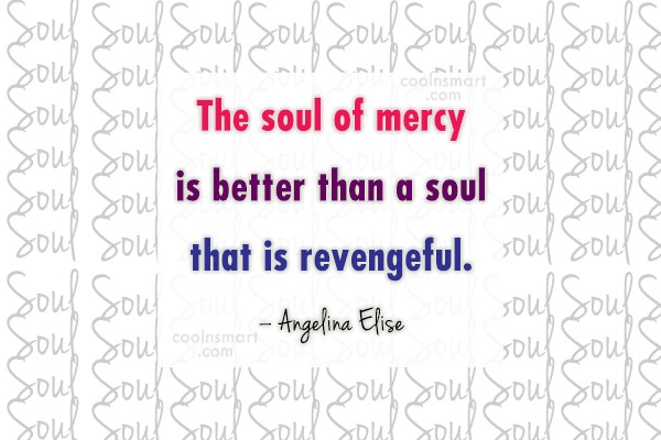 Soul Quote: The soul of mercy is better than...