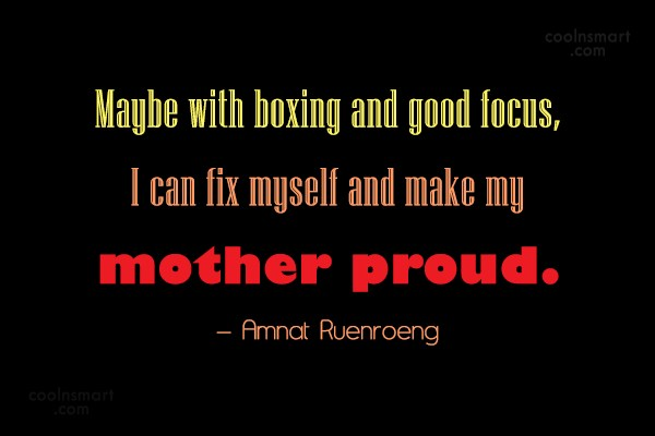 Boxing Quote: Maybe with boxing and good focus, I...