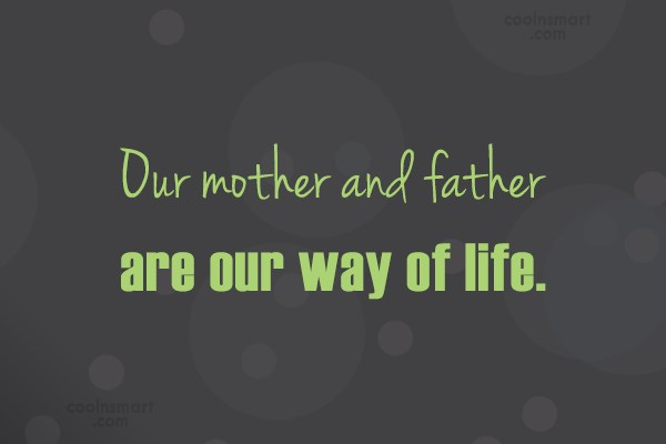 Family Quote: Our mother and father are our way...