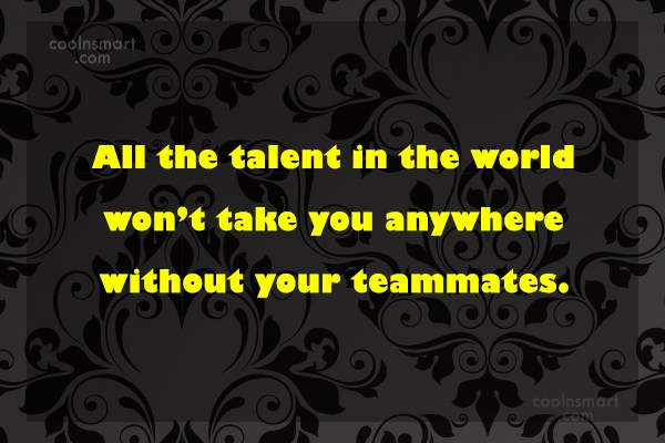 Volleyball Quote: All the talent in the world won't...
