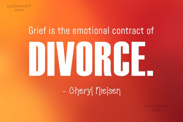 Divorce Quote: Grief is the emotional contract of divorce....