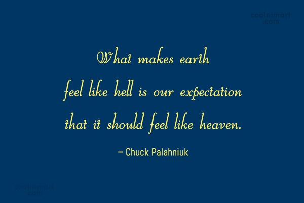 Expectation Quote: What makes earth feel like hell is...