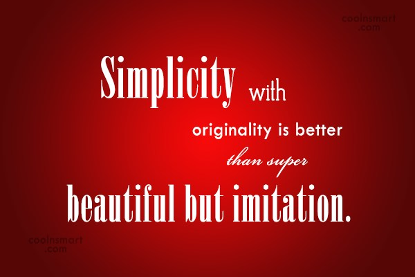 Simplicity Quote: Simplicity with originality is better than super...