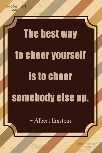 Quote: The best way to cheer yourself is...