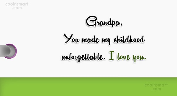 Grandfather Quote: Grandpa, You made my childhood unforgettable. I...