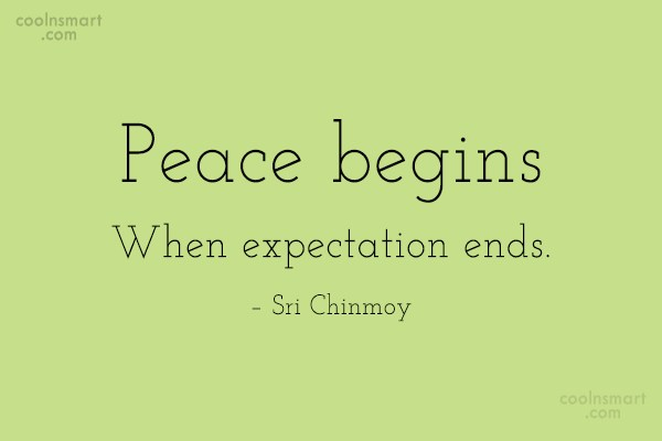 Expectation Quote: Peace begins When expectation ends. – Sri...