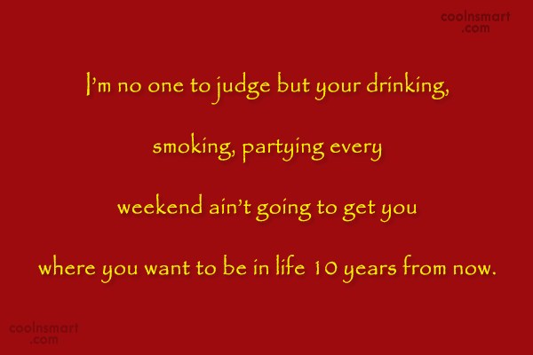 Responsibility Quote: I'm no one to judge but your...