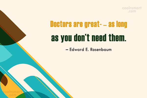 Doctors Quote: Doctors are great- – as long as...