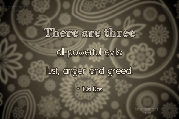 Greed Quote: There are three all-powerful evils: lust, anger...