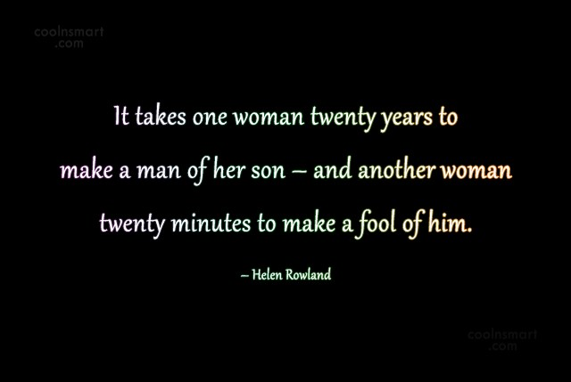Son Quote: It takes one woman twenty years to...