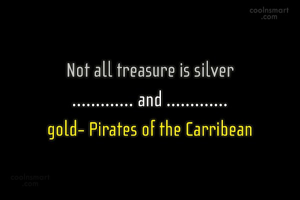 Pirate Quote: Not all treasure is silver and gold-...