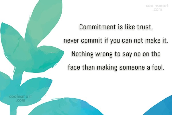 Commitment Quote: Commitment is like trust, never commit if...