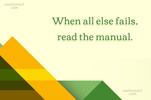 Computer Quote: When all else fails, read the manual.