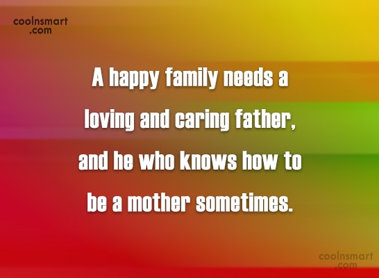 Father Quote: A happy family needs a loving and...