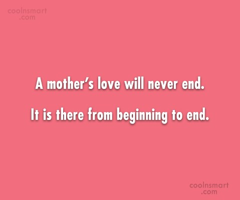 Mother Quote: A mother's love will never end. It...